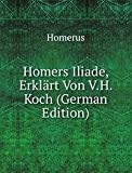 img - for Homers Iliade Erkl  rt Von V.H. Koch Ge book / textbook / text book