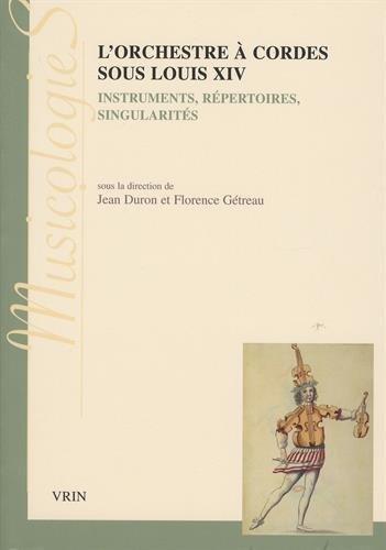 L'orchestre a cordes sous Louis XIV: Instruments, repertoires, singularites (Musicologies)  [Duron, Jean] (Tapa Blanda)