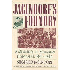 Jagendorf's Foundry: Memoir of the Romanian Holocaust 1941-1944