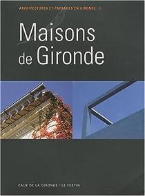 Maisons de Gironde T.1 L'�choppe, la maison moderne de le Corbusier, la Girondine, la Girolle, la Landaise, la maison ostr�icole, la Soulacaise par Conseil d'architecture, d'urbanisme et de l'environnement