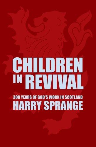 Children in Revival : 300 Years of Gods Work in Scotland, HARRY SPRANGE
