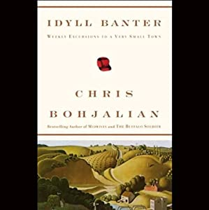 Idyll Banter: Weekly Excursions to a Very Small Town (Unabridged Selections) | [Chris Bohjalian]
