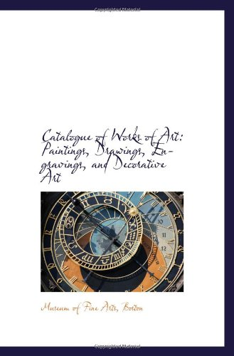 Catalogue of Works of Art: Paintings, Drawings, Engravings, and Decorative Art