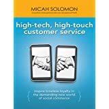 High-Tech, High-Touch Customer Service: Inspire Timeless Loyalty in the Demanding New World of Social Commerce ~ Micah Solomon