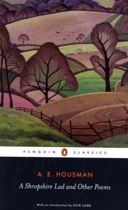 A Shropshire Lad and Other Poems: The Collected Poems of A. E. Housman (Penguin Classics)
