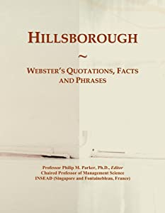 Hillsborough: Webster's Quotations, Facts and Phrases by ICON Group International, Inc.