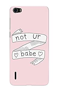 The Fappy Store not your babe plastic Back Cover for Huawei Honor 6