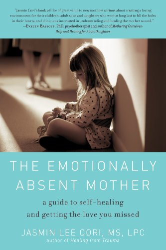 The Emotionally Absent Mother: A Guide to Self-Healing and Getting the Love You Missed