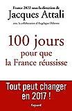 100 jours pour que la France réussisse: Tout peut changer en 2017 !...