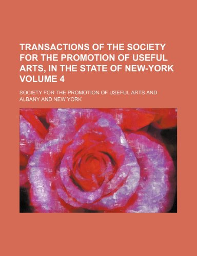Transactions of the Society for the Promotion of Useful Arts, in the State of New-York Volume 4