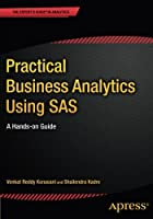 Practical Business Analytics Using SAS: A Hands-on Guide Front Cover