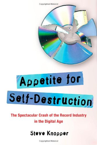 Appetite for Self-Destruction: The Spectacular Crash of the Record Industry in the Digital Age: Steve Knopper: 9781416552154: Books - Amazon.ca
