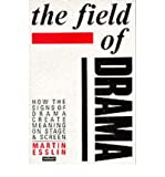 The Field of Drama: How the Signs of Drama Create Meaning on Stage and Screen (Plays and Playwrights) (0413192601) by Esslin, Martin