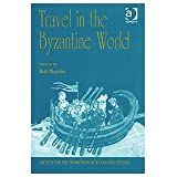 Travel in the Byzantine World: Papers from the Thirty-Fourth Spring Symposium of Byzantine Studies, Birmingham...