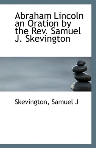 Abraham Lincoln an Oration by the Rev. Samuel J. Skevington