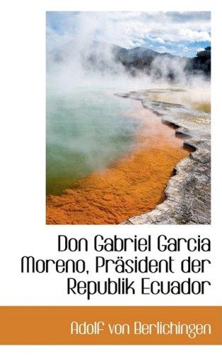 Don Gabriel Garcia Moreno, Prasident der Republik Ecuador