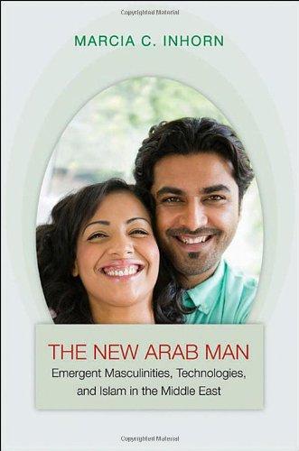 The New Arab Man: Emergent Masculinities, Technologies,...