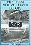 British Rail Steam Motive Power Depots: Scottish Region Paul Bolger