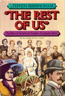 The Rest of Us: The Rise of America's Eastern European Jews, STEPHEN BIRMINGHAM