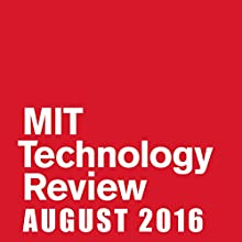 Audible Technology Review, August 2016 Periodical by  Technology Review Narrated by Todd Mundt