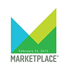 Marketplace, February 25, 2015  by Kai Ryssdal Narrated by Kai Ryssdal