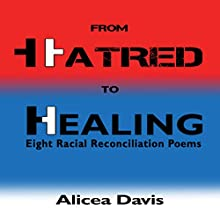 From Hatred to Healing: Eight Racial Reconciliation Poems Audiobook by Alicea Davis Narrated by Alicea Davis