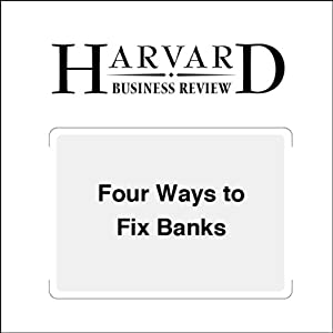 Four Ways to Fix Banks (Harvard Business Review) Periodical