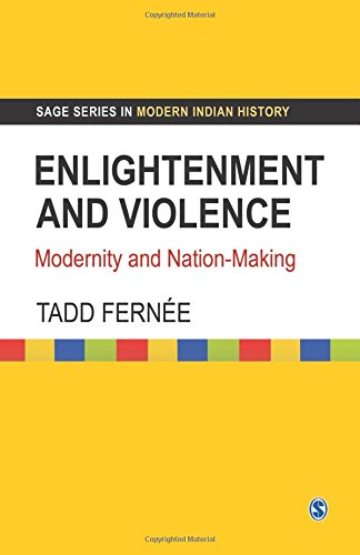 Enlightenment and Violence: Modernity and Nation-making (SAGE Series in Modern Indian History)
