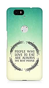 AMEZ people who love to eat are always the best people Back Cover For Huawei Nexus 6P