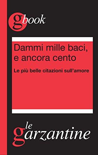 dammi-mille-baci-e-ancora-cento-le-piu-belle-citazioni-sullamore-italian-edition