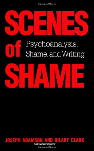 Scenes of Shame: Psychoanalysis, Shame, and Writing (Suny Series in Psychoanalysis and Culture)
