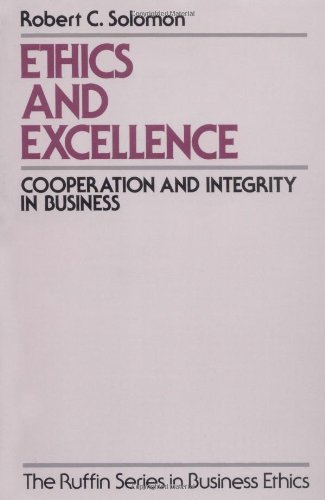 Ethics and Excellence: Cooperation and Integrity in Business (The Ruffin Series in Business Ethics)