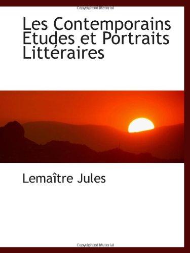 Les Contemporains Etudes Et Portraits Littéraires (French Edition)