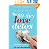 The 30-Day Love Detox: Cleanse Yourself of Bad Boys, Cheaters, and Men Who Won't Commit -- And Find A Real Relationship...