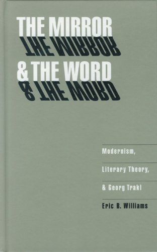 The Mirror and the Word: Modernism, Literary Theory and Georg Trakl (Texts & Contexts): Modernism, Literary Theory and George Trakl
