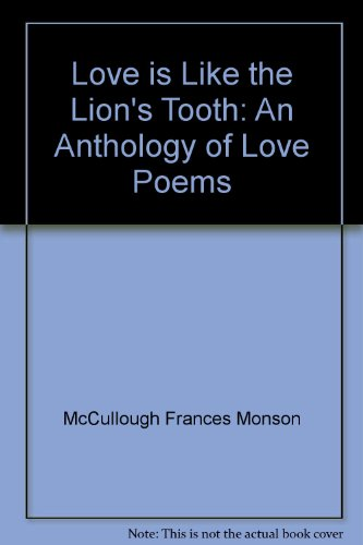 Love is like the lion's tooth: An anthology of love poems PDF