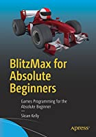 BlitzMax for Absolute Beginners: Games Programming for the Absolute Beginner Front Cover