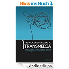 The Producer's Guide to Transmedia: How to Develop, Fund, Produce and Distribute Compelling Stories Across Multiple Platforms (English Edition)