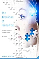 The Adoration of Jenna Fox (Jenna Fox Chronicles)