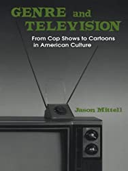 Genre and Television: From Cop Shows to Cartoons in American Culture
