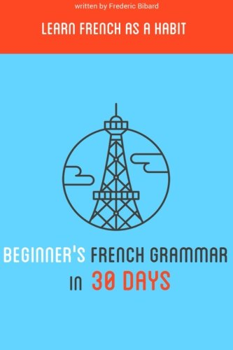 beginner s french grammar in 30 days learn french as a habit review learn french best. Black Bedroom Furniture Sets. Home Design Ideas
