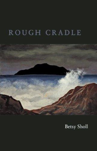 Rough Cradle, Betsy Sholl