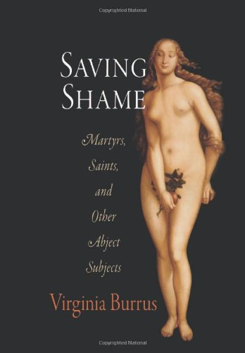 Saving Shame: Martyrs, Saints, and Other Abject Subjects (Divinations: Rereading Late Ancient Religion) PDF