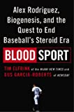 Blood Sport: Alex Rodriguez, Biogenesis, and the Quest to End Baseballs Steroid Era