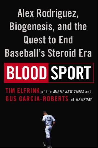 Blood Sport: Alex Rodriguez, Biogenesis, and the Quest to End Baseball's Steroid Era