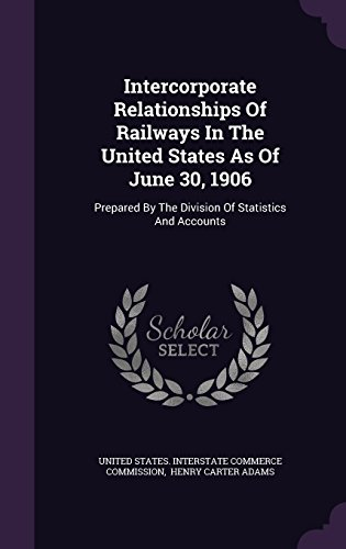 Intercorporate Relationships Of Railways In The United States As Of June 30, 1906: Prepared By The Division Of Statistics And Accounts