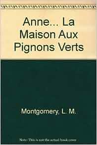 Anne la maison aux pignons verts l m montgomery for Anne maison aux pignons verts