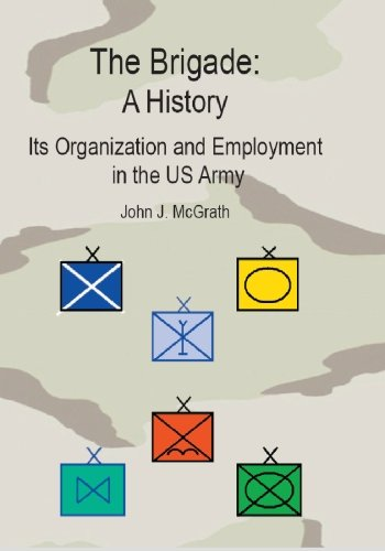 The Brigade: A History: Its Organization And Employment In The Us Army
