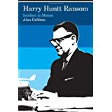 Harry Huntt Ransom: Intellect in Motionby Alan Gribben