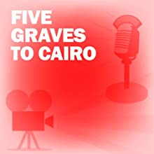 Five Graves to Cairo: Classic Movies on the Radio  by Lux Radio Theatre Narrated by Franchot Tone, Anne Baxter, Otto Preminger, J. Carroll Naish